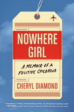 Nowhere girl : a memoir of a fugitive childhood by Diamond, Cheryl