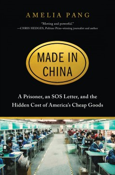 Made in China : a prisoner, an SOS letter, and the hidden cost of America's cheap goods by Pang, Amelia