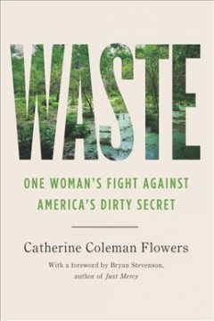 Waste : one woman's fight against America's dirty secret by Flowers, Catherine Coleman
