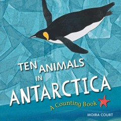Ten animals in Antarctica : a counting book by Court, Moira
