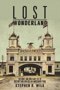 Lost Wonderland : the brief and brilliant life of Boston