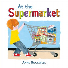 At the supermarket : [board book] by Rockwell, Anne F.