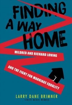 Finding a way home : Mildred and Richard Loving and the fight for marriage equality by Brimner, Larry Dane