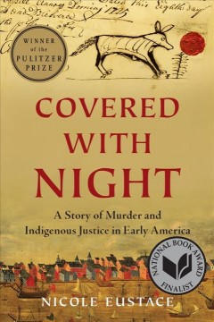 Covered with night : a story of murder and indigenous justice in early America by Eustace, Nicole