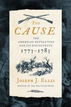 The cause : the American Revolution and its discontents, 1773-1783 by Ellis, Joseph J.