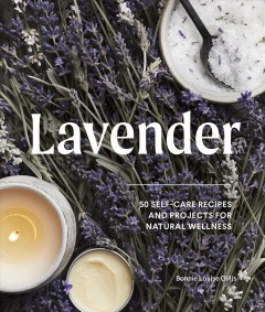 Lavender : 50 self-care recipes and projects for natural wellness by Gillis, Bonnie Louise