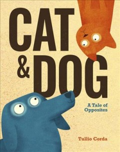 Cat and dog : a tale of opposites by Corda, Tullio
