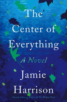The center of everything : a novel by Harrison, Jamie
