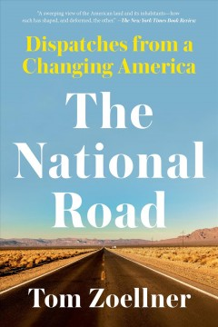 The national road : dispatches from a changing America by Zoellner, Tom