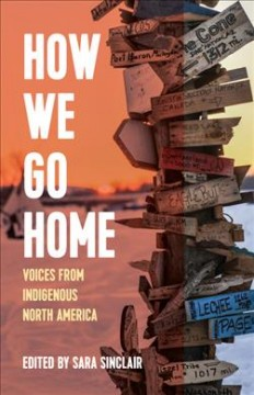 How we go home : voices from indigenous North America by