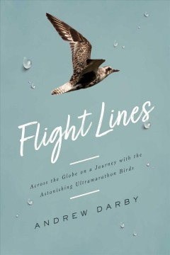 Flight lines : across the globe on a journey with the astonishing ultramarathon birds by Darby, Andrew