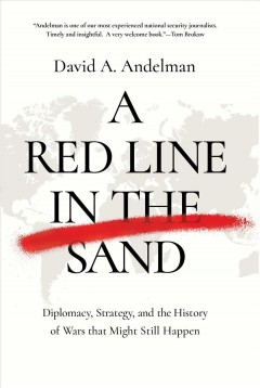 A red line in the sand: diplomacy, strategy, and the history of wars that might still happen by Andelman, David.