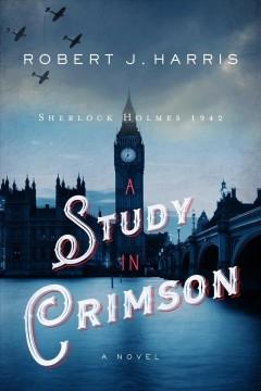 A study in crimson : Sherlock Holmes, 1942 by Harris, Robert J.