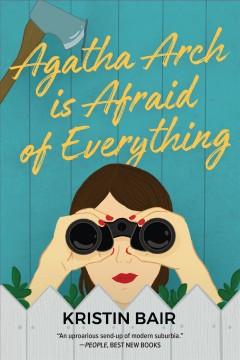 Agatha Arch is afraid of everything : a novel by Bair, Kristin