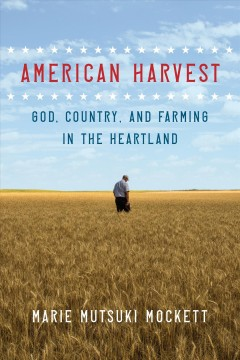 American harvest : God, country, and farming in the heartland by Mockett, Marie Mutsuki