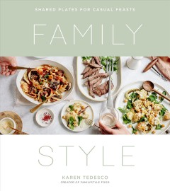 Family style : shared plates for casual feasts by Tedesco, Karen