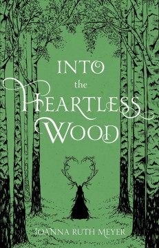 Into the heartless wood by Meyer, Joanna Ruth