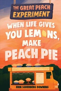 The Great Peach Experiment 1: When Life Gives You Lemons, Make Peach Pie by Downing, Erin Soderberg