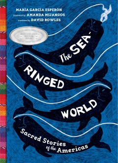 The sea-ringed world : sacred stories of the Americas by García Esperón, María