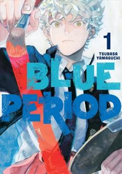 Blue period.   1 by Yamaguchi, Tsubasa