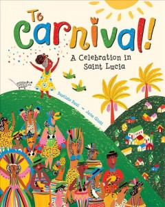 To Carnival!: A Celebration in St Lucia by Paul, Baptiste