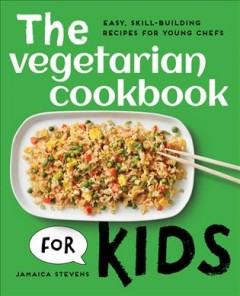 The Vegetarian Cookbook for Kids: Easy, Skill-Building Recipes for Young Chefs by Stevens, Jamaica