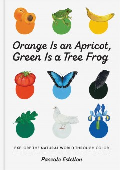 Orange Is an Apricot, Green Is a Tree Frog by Estellon, Pascale