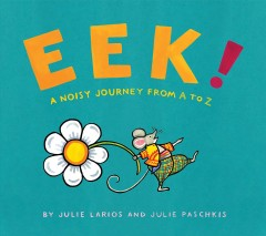 Eek! : a noisy journey from A to Z by Larios, Julie Hofstrand