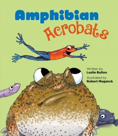 Amphibian acrobats : frog, salamander, and caecilian showstoppers in verse by Bulion, Leslie