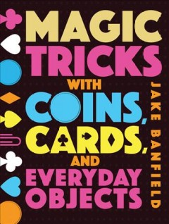 Magic tricks with coins, cards and everyday objects by Banfield, Jake