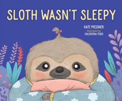 Sloth wasn't sleepy by Messner, Kate.
