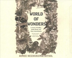 World of wonders : in praise of fireflies, whale sharks, and other astonishments by Nezhukumatathil, Aimee