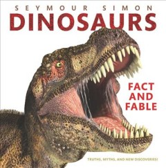 Dinosaurs : fact and fable : truths, myths, and new discoveries! by Simon, Seymour