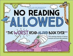 No reading allowed : the worst read-aloud book ever : a confusing collection of hilarious homonyms and sound-alike sentences by Haldar, Raj