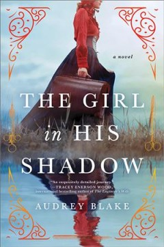 The girl in his shadow : a novel by Blake, Audrey