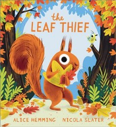 The leaf thief by Hemming, Alice