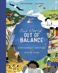 Our world out of balance : understanding climate change and what we can do by Minoglio, Andrea