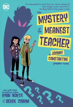 The mystery of the meanest teacher : a Johnny Constantine graphic novel by North, Ryan.