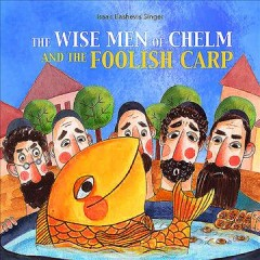 The wise men of Chelm and the foolish carp by Singer, Isaac Bashevis