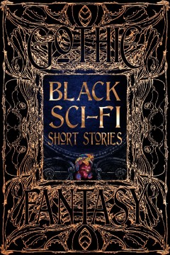 Black sci-fi short stories : anthology of new & classic tales by