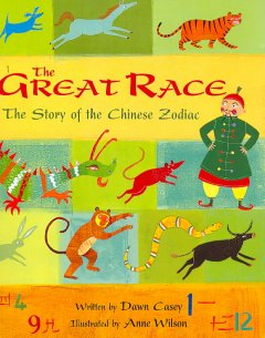 The great race : the story of the Chinese zodiac by Casey, Dawn