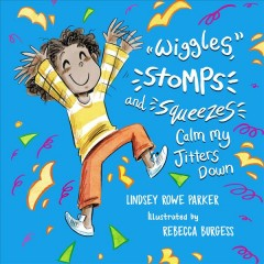 Wiggles, Stomps, and Squeezes Calm My Jitters Down by Parker, Lindsey Rowe