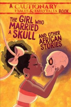 The girl who married a skull and other African stories : a Cautionary Fables & Fairytales book by