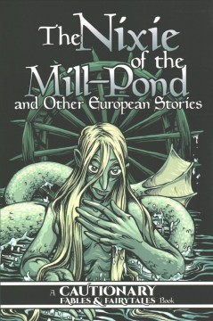 Nixie of the mill-pond and other European stories : a cautionary fables & fairytales book by
