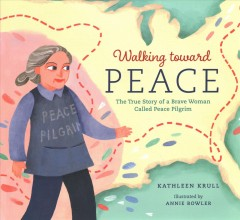 Walking toward peace : the true story of a brave woman called peace pilgrim by Krull, Kathleen