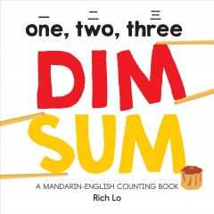 One, two, three dim sum : a Mandarin-English counting book by Lo, Rich.