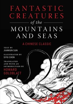 Fantastic creatures of the mountains and seas : a Chinese classic by