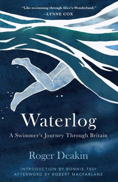 Waterlog : a swimmer's journey through Britain by Deakin, Roger