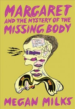 Margaret and the mystery of the missing body by Milks, Megan