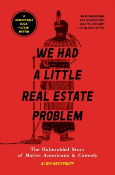 We had a little real estate problem : the unheralded story of Native Americans in comedy by Nesteroff, Kliph